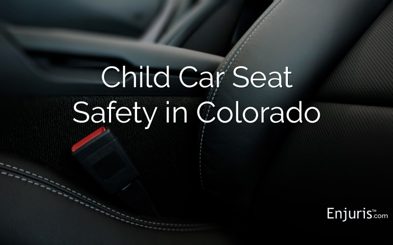 Car Seat Safety in Colorado - from Enjuris.com, a personal injury lawyer directory