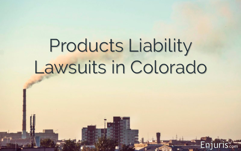 Products Liability Lawsuits in Colorado