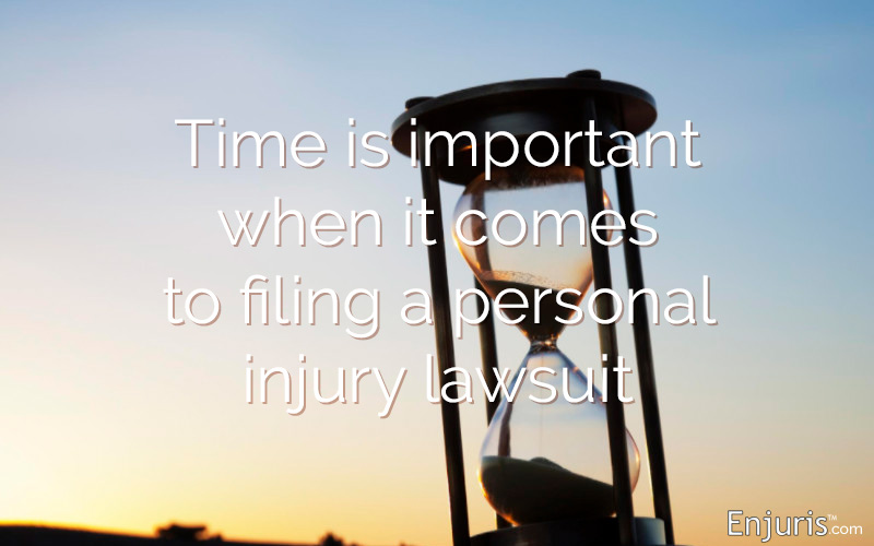 Time is important when it comes to filing a personal injury lawsuit