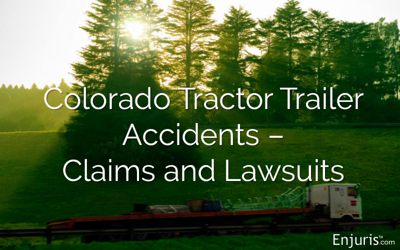 Colorado Tractor Trailer Accidents – Claims and Lawsuits