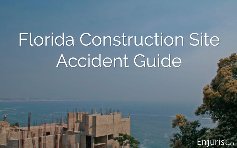 Florida Construction Site Accident Guide & How to Hire a Lawyer