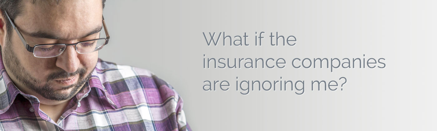 What if the insurance companies are ignoring me?