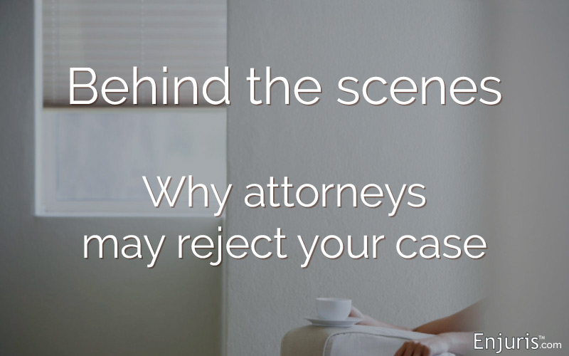 Behind the scenes – why attorneys may reject your case