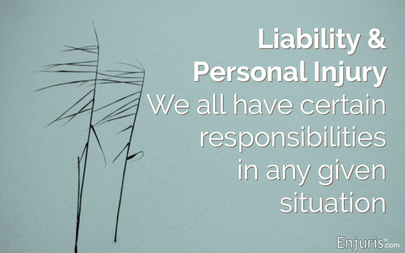 Liability & personal injury - We all have certain responsibilities in any given situation