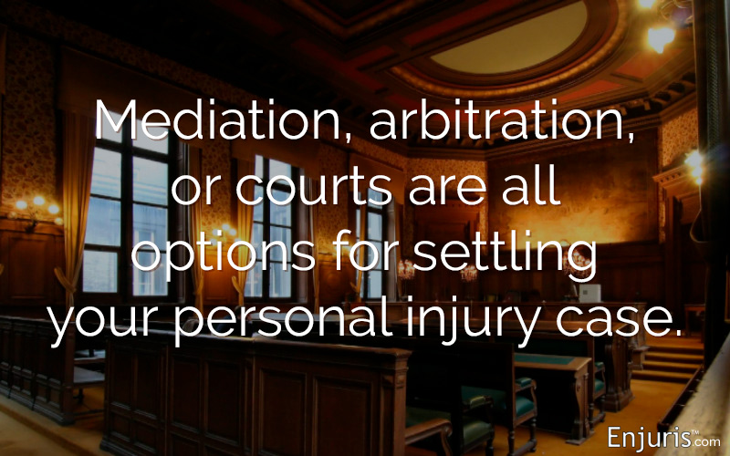 Mediation, arbitration, or courts are all options for settling your personal injury case.