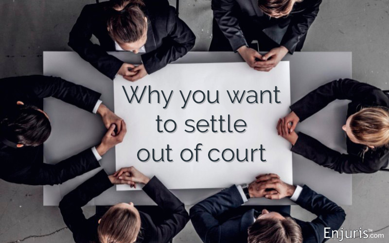 Why you want to settle out of court