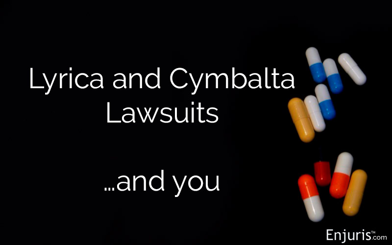 Lyrica & Cymbalta Lawsuits... And you