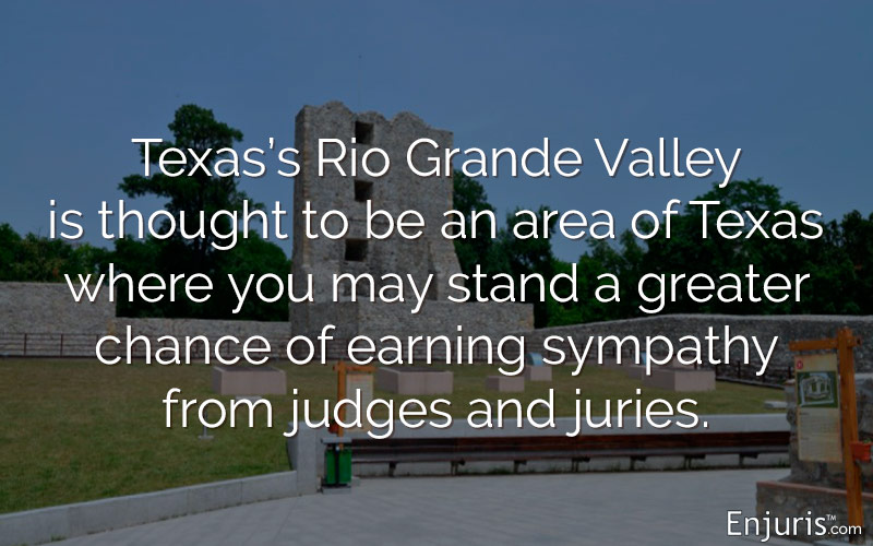 Rio Grande Valley, thought to be plaintiff-friendly