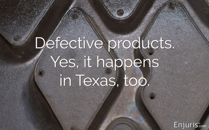 Defective products, products liability. Yes, it happens in Texas, too.