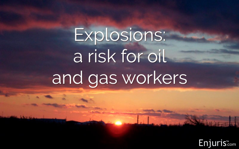Explosions: a risk for oil and gas workers in Texas