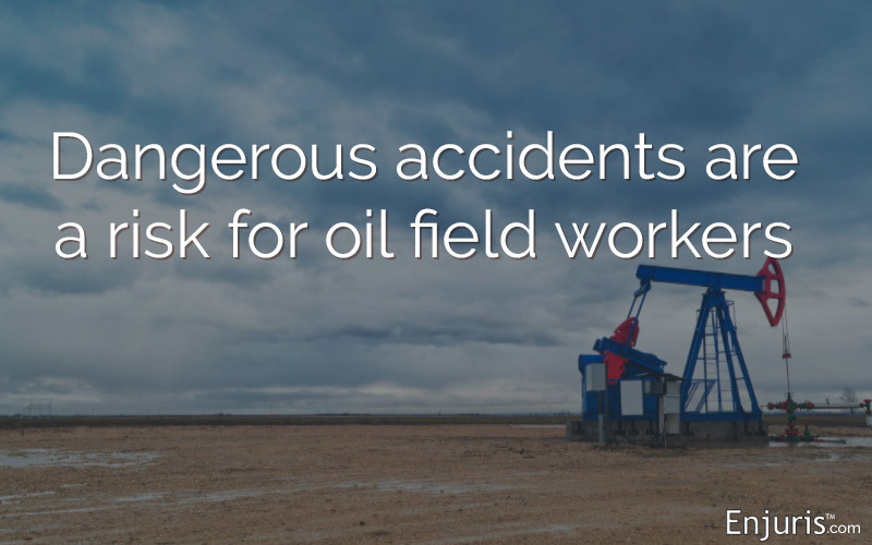 Dangerous accidents are a risk for oil field workers in Texas
