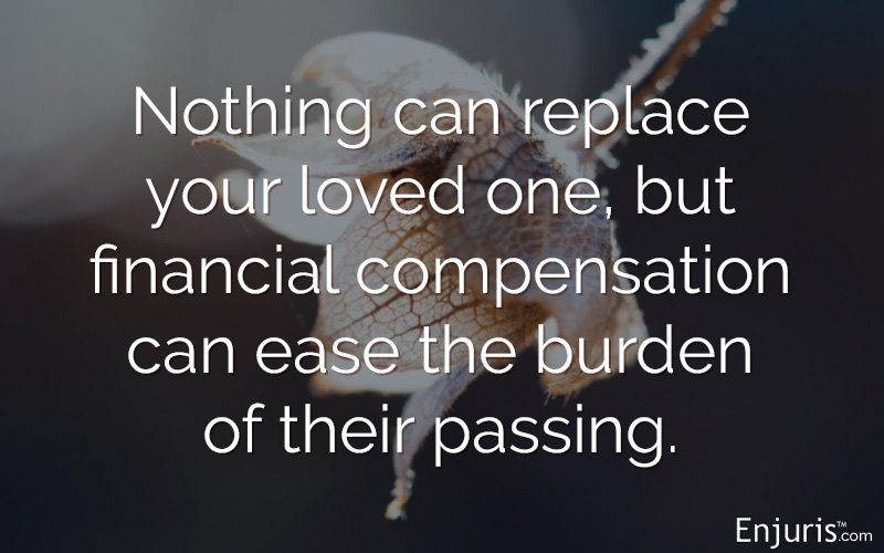 Nothing can replace your loved one, but financial compensation can ease the burden of their passing.